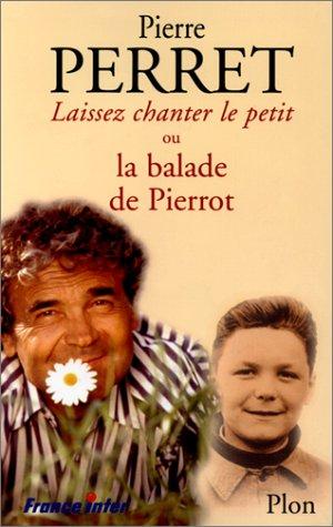 LAISSEZ CHANTER LE PETIT ! OU LA BALADE DE PIERROT. Avec CD