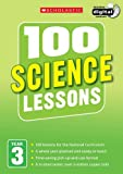 100 Science Lessons: Year 3 (100 Lessons - 2014 Curriculum)