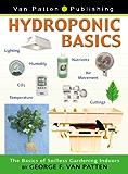 Hydroponic Basics: The Basics of Soilless Gardening Indoors (English Edition)