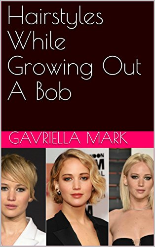 Hairstyles While Growing Out A Bob (English Edition) por gavriella Mark