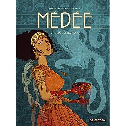 Médée, Tome 3 : L'épouse barbare