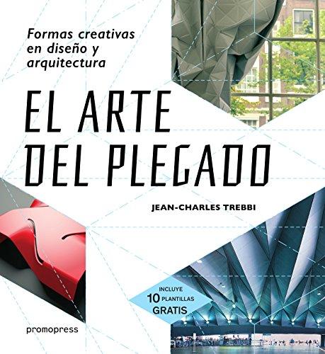 EL ARTE DEL PLEGADO: FORMAS CREATIVAS EN DISEÑO Y ARQUITECTURA por Jean-Charles Trebbi