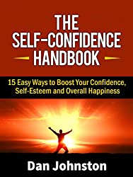 The Self-Confidence Handbook: 15 Easy Ways to Boost Your Confidence, Self-Esteem and Overall Happiness (English Edition)