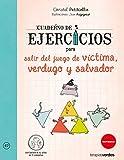 Cuaderno de ejercicios para salir del juego de victima, verdugo y salvador/Workbook to Quit the Game of Victim, Executioner and Savior