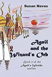 Agnil and the Wizard's Orb: Book 2 of the Agnil's Worlds series