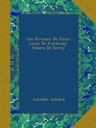 Les Rveurs De Paris: Louis De Fontenay. Fabien De Serny