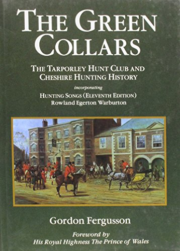 The Green Collars: Tarporley Hunt Club and Cheshire Hunting History by Gordon Fergusson (17-Jul-2001) Hardcover