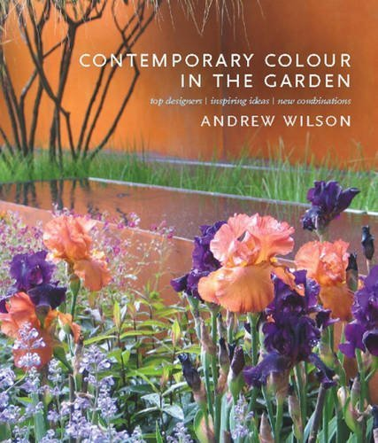 Contemporary Colour in the Garden: Top Designers, Inspiring Ideas, New Combinations by Andrew Wilson (2011) Hardcover