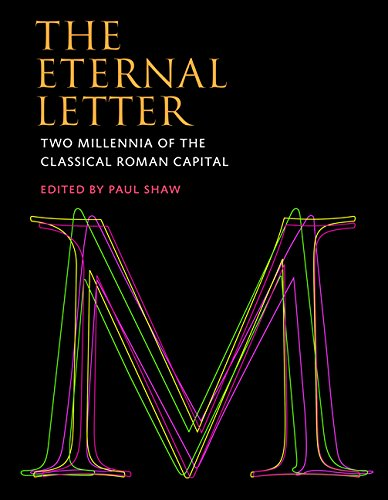Eternal Letter: Two Millennia of the Classical Roman Capital (Codex Studies in Letterforms)