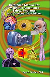 Reference Manual for Magnetic Resonance Safety, Implants and Devices 2014