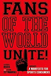 Fans of the World, Unite!: A (Capitalist) Manifesto for Sports Consumers