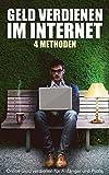 Geld verdienen im Internet - 4 Methoden: Online Geld verdienen für Anfänger und Profis