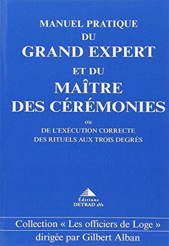 Manuel pratique du Grand Expert et du Maître de Cérémonies ou de l'exécution correcte des Rituels aux Trois degrés par Gilbert Alban