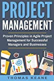 Project Management: Proven Principles in Agile Project Management for Successful Managers and Businesses (Project Management 101, Band 1)