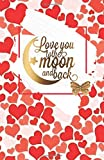 LOVE YOU TO THE MOON AND BACK: Hearts and Butterfly - College classic Ruled Pages Book (5.5 x 8.5) Medium Lined Journal Composition Notebook to write in (Positive Vibrations, Band 3)