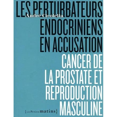 Les perturbateurs endocriniens en accusation - Cancer de la prostate et reproduction masculine