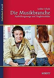Die Musikbranche: Ausbildungswege und Tätigkeitsfelder (Studienbuch Musik)