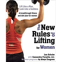 The New Rules of Lifting for Women: Lift Like a Man, Look Like a Goddess by Lou Schuler (2009-12-26)