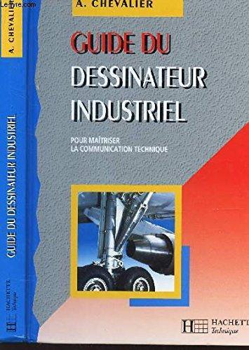 Guide du dessinateur industriel : Pour matriser la communication technique,  l'usage de l'enseignement technique et professionnel...
