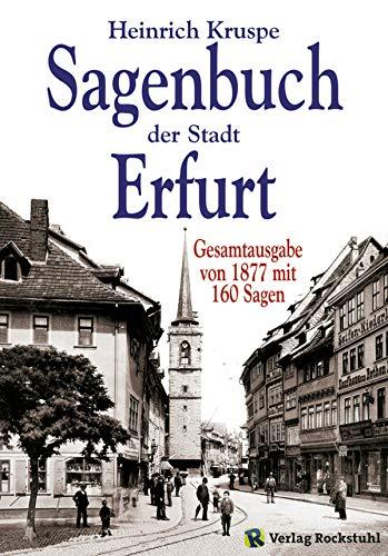 Sagenbuch der Stadt Erfurt: Gesamtausgabe mit 144 Sagen - Nach dem Kruspe-Original von 1877 [Band 1 und 2 in einem Buch]
