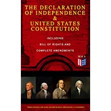 The Declaration of Independence & United States Constitution – Including Bill of Rights and Complete Amendments: The Principles on Which Our Identity as ... and Thomas Jefferson) (English Edition)
