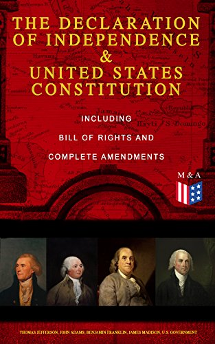 The Declaration of Independence & United States Constitution – Including Bill of Rights and Complete Amendments: The Principles on Which Our Identity as ... and Thomas Jefferson) (English Edition) por George Washington
