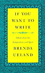 If You Want to Write: A Book about Art, Independence and Spirit by Brenda Ueland (1987-02-02)