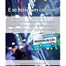 E se fosse um cassino?: Uma introdução ao uso de opções binárias para quem acredita que a bolsa também é um lugar de apostas! (Portuguese Edition)