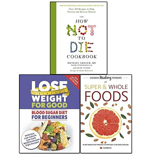 how not to die cookbook[hardcover],hidden healing powers of super, lose weight for good 3 books collection set - blood sugar diet,plant based diet proven,over 100 recipes to help prevent and reverse