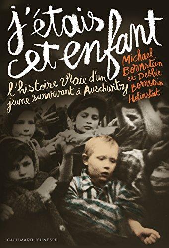 J'étais cet enfant: L'histoire vraie d'un jeune survivant d'Auschwitz