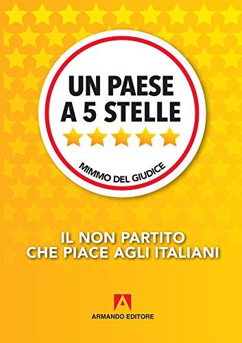Un paese a 5 Stelle. Il non partito che piace agli italiani (Policy) por Mimmo Del Giudice