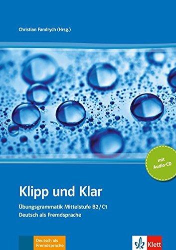 Klipp Und Klar: Klipp Und Klar - Ubungsgrammatik Mittelstufe Deutsch B2/C1 by Christian Fandrych (2010-12-13)