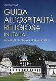 Scarica Libro Guida all ospitalita religiosa in Italia Monasteri abbazie eremi ostelli (PDF,EPUB,MOBI) Online Italiano Gratis