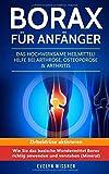 Borax für Anfänger: Das hochwirksame Heilmittel! Hilfe bei Arthrose, Osteoporose & Arthritis. Zirbeldrüse aktivieren: Wie Sie das basische Wundermittel Borax richtig anwenden und verstehen (Mineral)