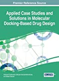 Applied Case Studies and Solutions in Molecular Docking-Based Drug Design (Advances in Medical Technologies and Clinical Practice)