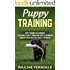 Puppy Training: Puppy Training For Beginners! The Ultimate Guide To Train Your Puppy To Become An Obedient Pooch With Tips, Tricks & Techniques (Crate Training, Dog Training For Beginners, Puppies)