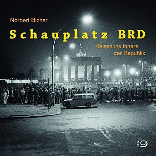 Schauplatz BRD: Reisen ins Innere der Bundesrepublik