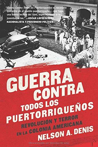 Guerra Contra Todos los Puertorriquenos: Revolucion y Terror en la Colonia Americana = War Against All Puerto Ricans