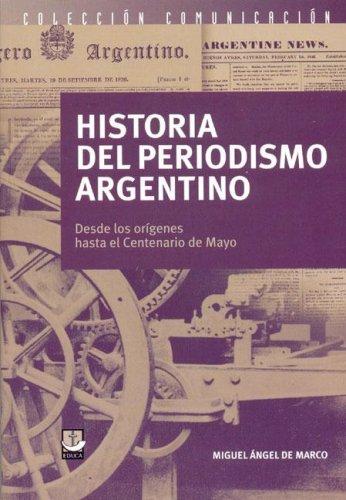 Historia del periodismo argentino por Miguel Angel de Marco