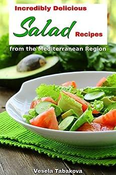 Incredibly Delicious Salad Recipes from the Mediterranean Region: Mediterranean Diet for Beginners, Mediterranean Cookbook, Mediterranean Weight Loss (Healthy Cookbook Series 1) (English Edition) von [Tabakova, Vesela]