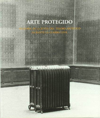 Arte protegido. Memoria de la Junta del Tesoro Artístico durante la Guerra Civil.