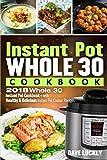 Instant Pot Whole 30 Cookbook: 2018 Whole 30 Instant Pot Cookbook - With Healthy & Delicious Instant Pot Cooker Recipes