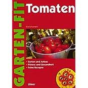 Tomaten: Sorten und Anbau, Fitness und Gesundheit, Feine Rezepte