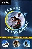 Manuel de l'aventure. Trek, 4x4, VTT, surf, escalade, rafting...