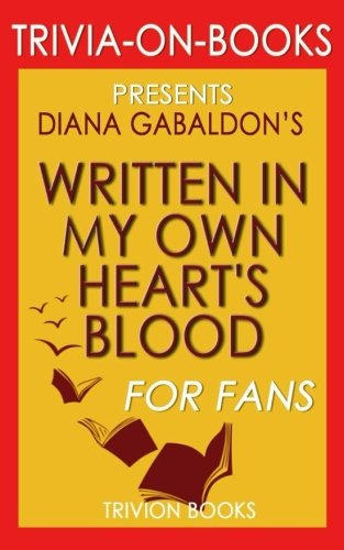 Trivia: Written in My Own Heart's Blood: A Novel By Diana Gabaldon (Trivia-On-Books)