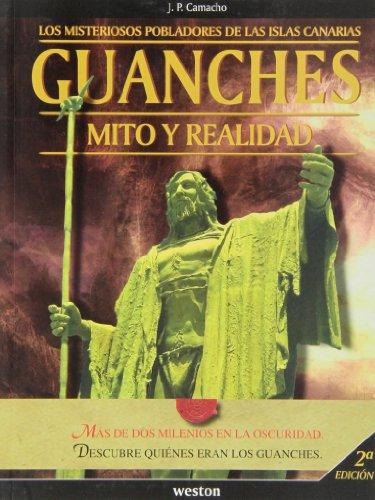 Guanches. Mito Y Realidad. Los Misteriosos Pobladores De Las Islas Canarias