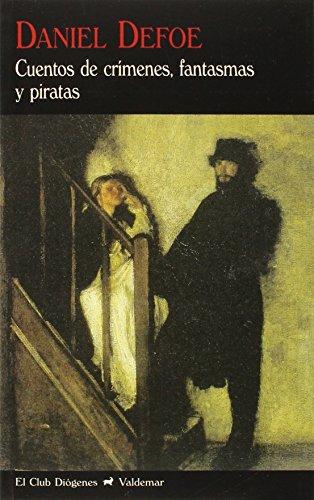 Cuentos De Crímenes, Fantasmas Y Piratas (El Club Diógenes) por Daniel Defoe