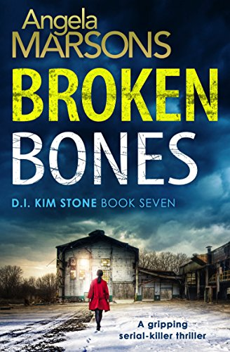 Broken Bones: A gripping serial killer thriller (Detective Kim Stone Crime Thriller Series Book 7) by [Marsons, Angela]