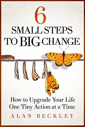 6-small-steps-to-big-change-how-to-upgrade-your-life-one-tiny-action-at-a-time-english-edition