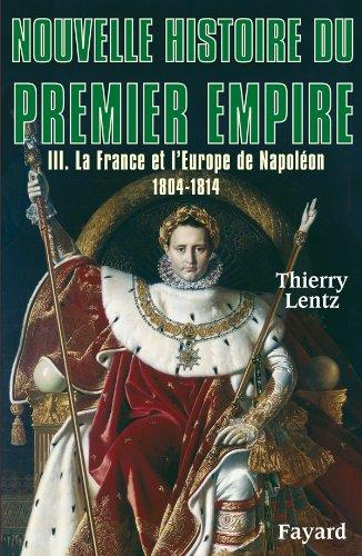 Nouvelle histoire du Premier Empire, tome 3: La France et l'Europe de Napoléon (1804-1814)